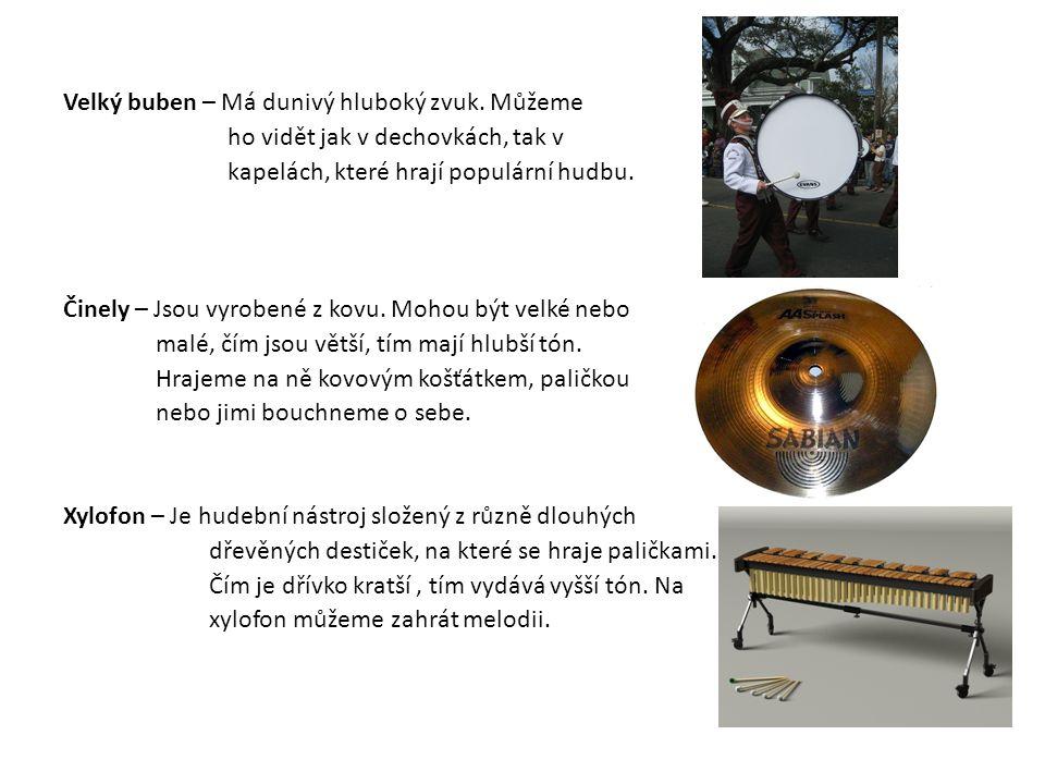 Velký buben – Má dunivý hluboký zvuk. Můžeme ho vidět jak v dechovkách, tak v kapelách, které hrají populární hudbu. Činely – Jsou vyrobené z kovu. Mo