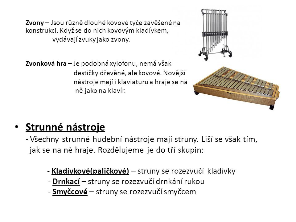 Zvony – Jsou různě dlouhé kovové tyče zavěšené na konstrukci. Když se do nich kovovým kladívkem, vydávají zvuky jako zvony. Zvonková hra – Je podobná