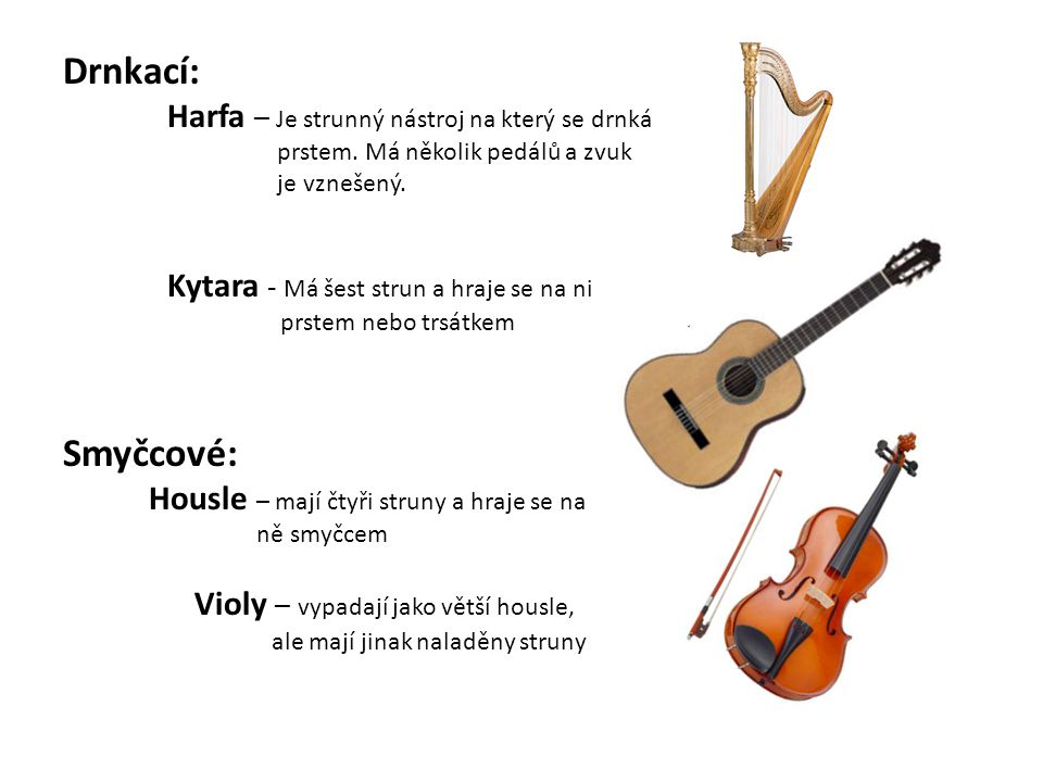 Drnkací: Harfa – Je strunný nástroj na který se drnká prstem. Má několik pedálů a zvuk je vznešený. Kytara - Má šest strun a hraje se na ni prstem neb