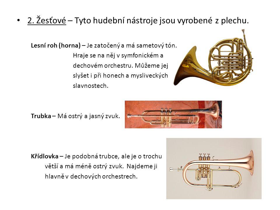 2. Žesťové – Tyto hudební nástroje jsou vyrobené z plechu. Lesní roh (horna) – Je zatočený a má sametový tón. Hraje se na něj v symfonickém a dechovém