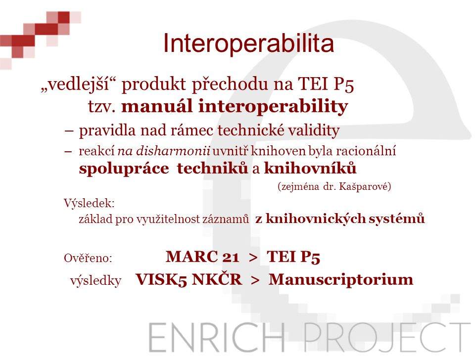 """""""vedlejší"""" produkt přechodu na TEI P5 tzv. manuál interoperability –pravidla nad rámec technické validity –reakcí na disharmonii uvnitř knihoven byla"""