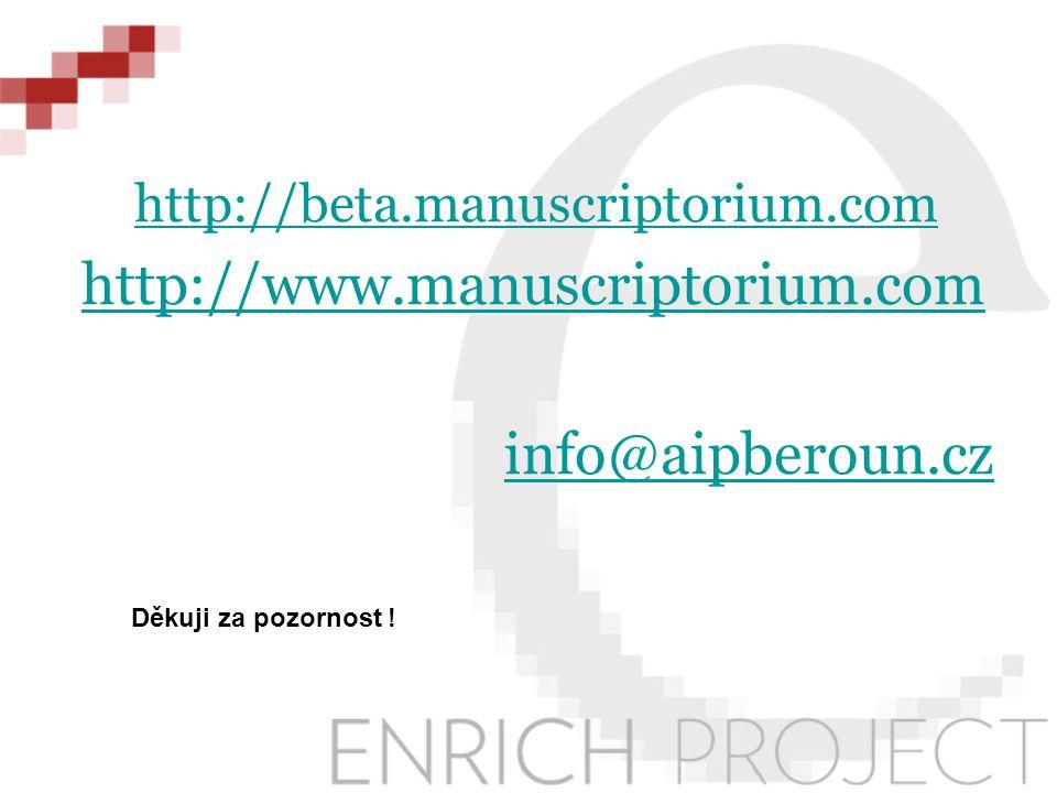 http://beta.manuscriptorium.com http://www.manuscriptorium.com info@aipberoun.cz Děkuji za pozornost !
