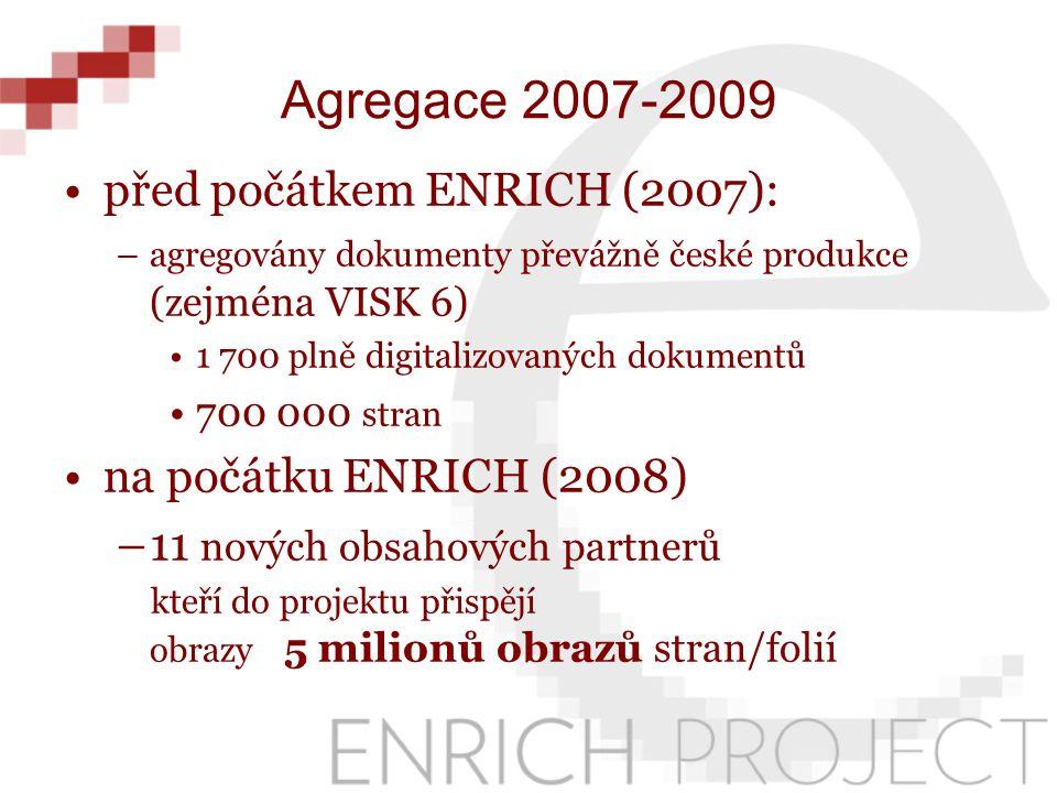 Agregace 2007-2009 před počátkem ENRICH (2007): –agregovány dokumenty převážně české produkce (zejména VISK 6) 1 700 plně digitalizovaných dokumentů 7