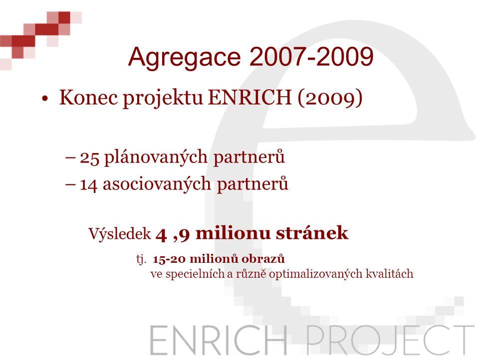 Konec projektu ENRICH (2009) –25 plánovaných partnerů –14 asociovaných partnerů Výsledek 4,9 milionu stránek tj. 15-20 milionů obrazů ve specielních a