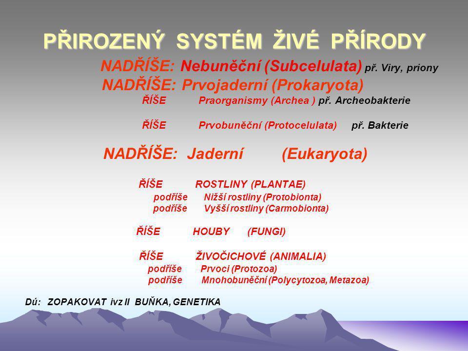 NADŘÍŠE: Jaderní (Eukaryota) ŘÍŠE ŽIVOČICHOVÉ (ANIMALIA) dostudovat ze cvičení ZBi ) podříše Prvoci (Protozoa) podříše Mnohobuněční (Polycytozoa, Metazoa  Většinou nezelené organismy – výživu zajišťuje potrava= heterotrofní (aerobní i anaerobní dýchání), POMOCÍ ENZYMŮ ZÍSKÁVAJÍ VÝŽIVU, konzumenti, DESTRUENTI Stěny buněk nejsou tvořeny celulózou, zásobní látka je tuk.