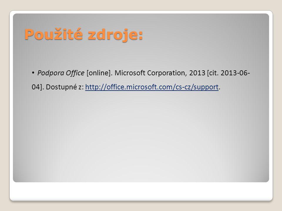 Použité zdroje: Podpora Office [online]. Microsoft Corporation, 2013 [cit. 2013-06- 04]. Dostupné z: http://office.microsoft.com/cs-cz/support.http://