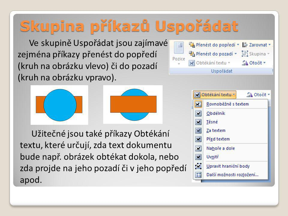 Skupina příkazů Uspořádat Ve skupině Uspořádat jsou zajímavé zejména příkazy přenést do popředí (kruh na obrázku vlevo) či do pozadí (kruh na obrázku vpravo).
