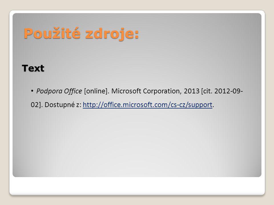 Použité zdroje: Podpora Office [online]. Microsoft Corporation, 2013 [cit. 2012-09- 02]. Dostupné z: http://office.microsoft.com/cs-cz/support.http://
