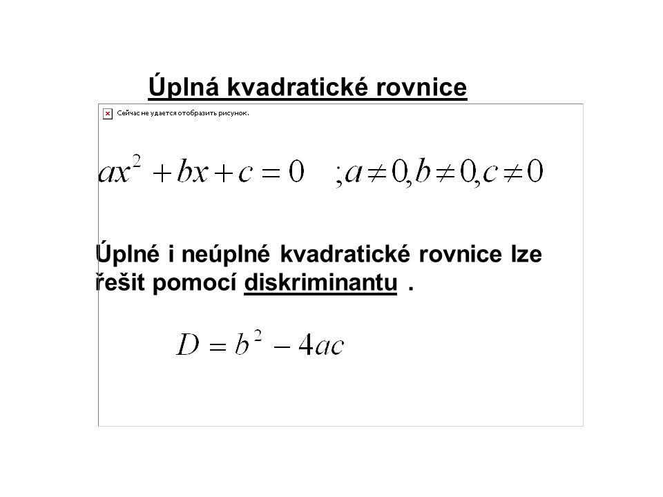 Úplná kvadratické rovnice Úplné i neúplné kvadratické rovnice lze řešit pomocí diskriminantu.