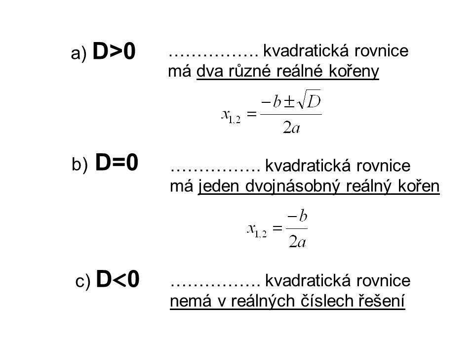 a) D>0 ……………. kvadratická rovnice má dva různé reálné kořeny b) D=0 …………….