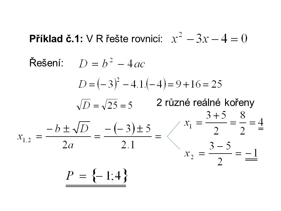 Příklad č.1: V R řešte rovnici: Řešení: 2 různé reálné kořeny