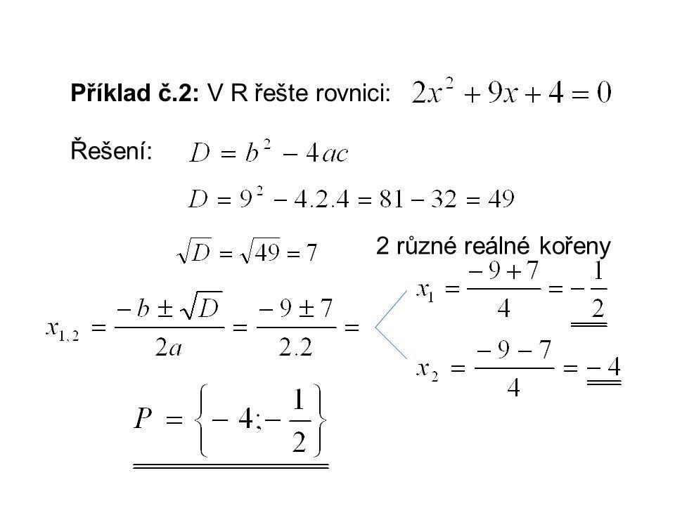 Příklad č.3: V R řešte rovnici: Řešení: rovnice v reálných číslech nemá řešení