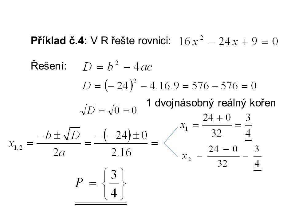 Příklad č.4: V R řešte rovnici: Řešení: 1 dvojnásobný reálný kořen