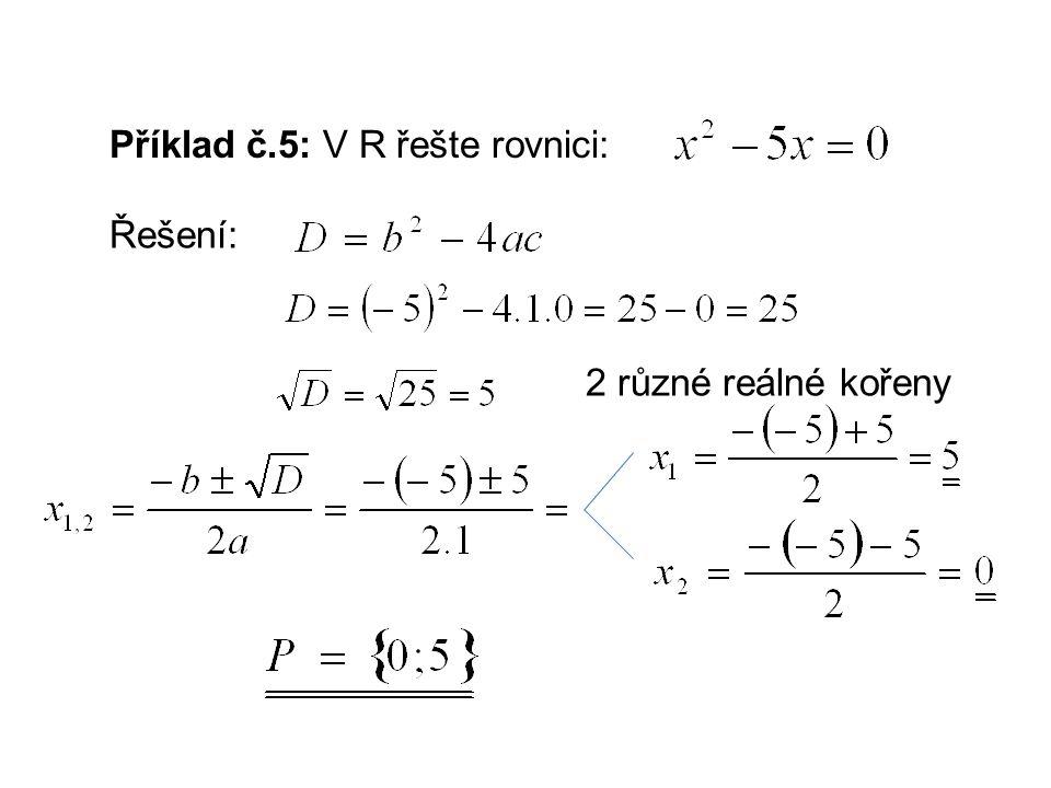 Příklad č.5: V R řešte rovnici: Řešení: 2 různé reálné kořeny