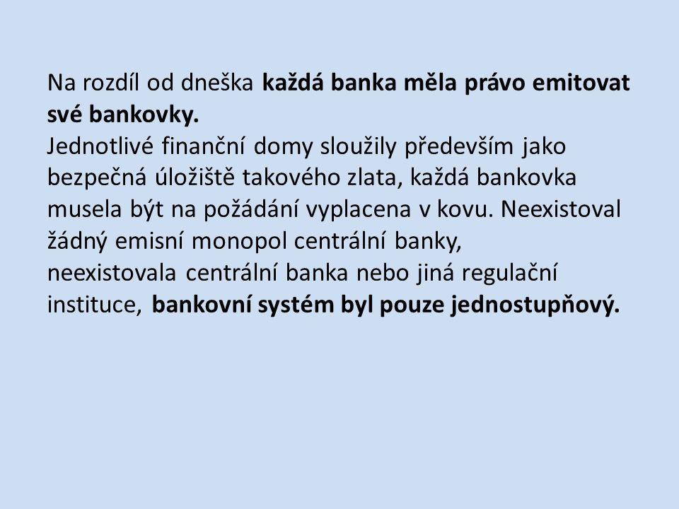Na rozdíl od dneška každá banka měla právo emitovat své bankovky.