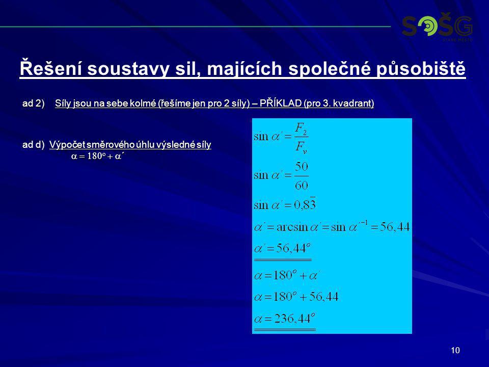 10 ad 2)Síly jsou na sebe kolmé (řešíme jen pro 2 síly) – PŘÍKLAD (pro 3. kvadrant) ýpočet směrového úhlu výsledné síly    ´ ad d) Výpočet