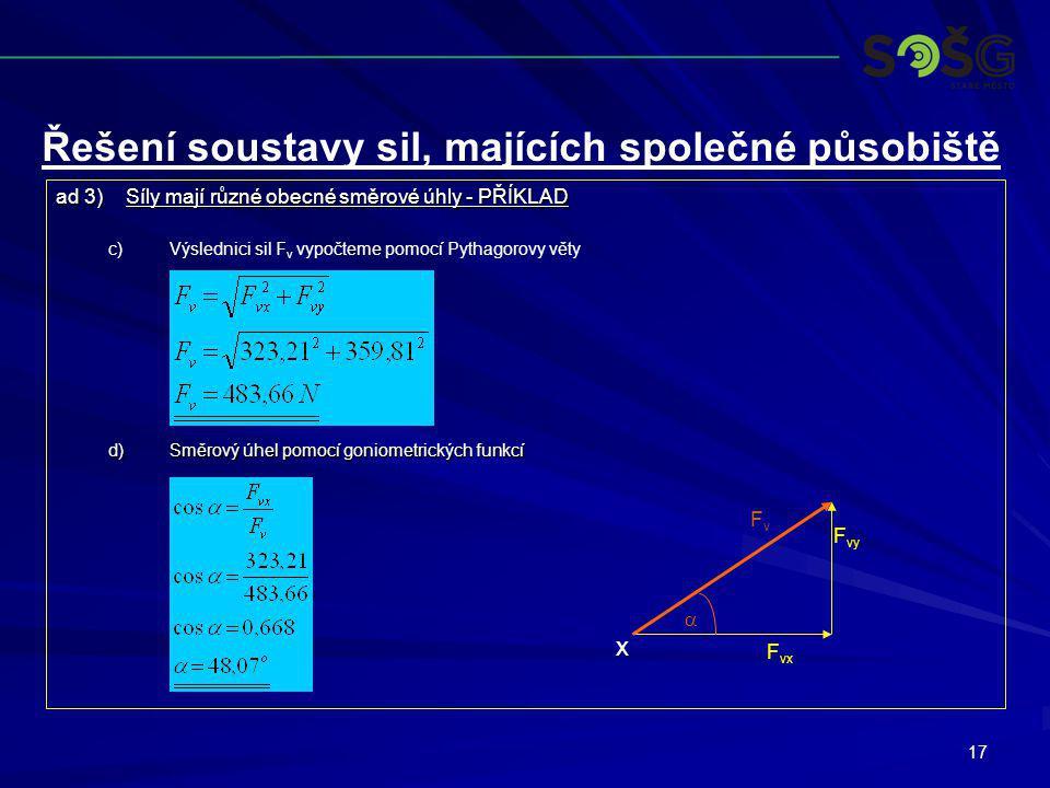 17 ad 3)Síly mají různé obecné směrové úhly - PŘÍKLAD c) c)Výslednici sil F v vypočteme pomocí Pythagorovy věty d)Směrový úhel pomocí goniometrických