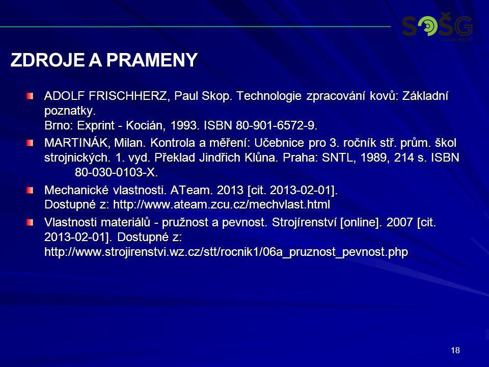 ZDROJE A PRAMENY 18 ADOLF FRISCHHERZ, Paul Skop. Technologie zpracování kovů: Základní poznatky. Brno: Exprint - Kocián, 1993. ISBN 80-901-6572-9. MAR