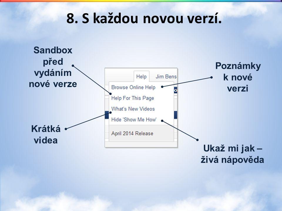 Sandbox před vydáním nové verze Krátká videa Ukaž mi jak – živá nápověda Poznámky k nové verzi 8. S každou novou verzí.