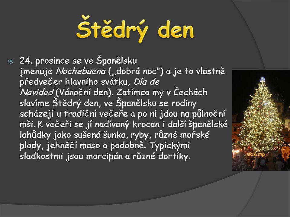  24. prosince se ve Španělsku jmenuje Nochebuena (,,dobrá noc
