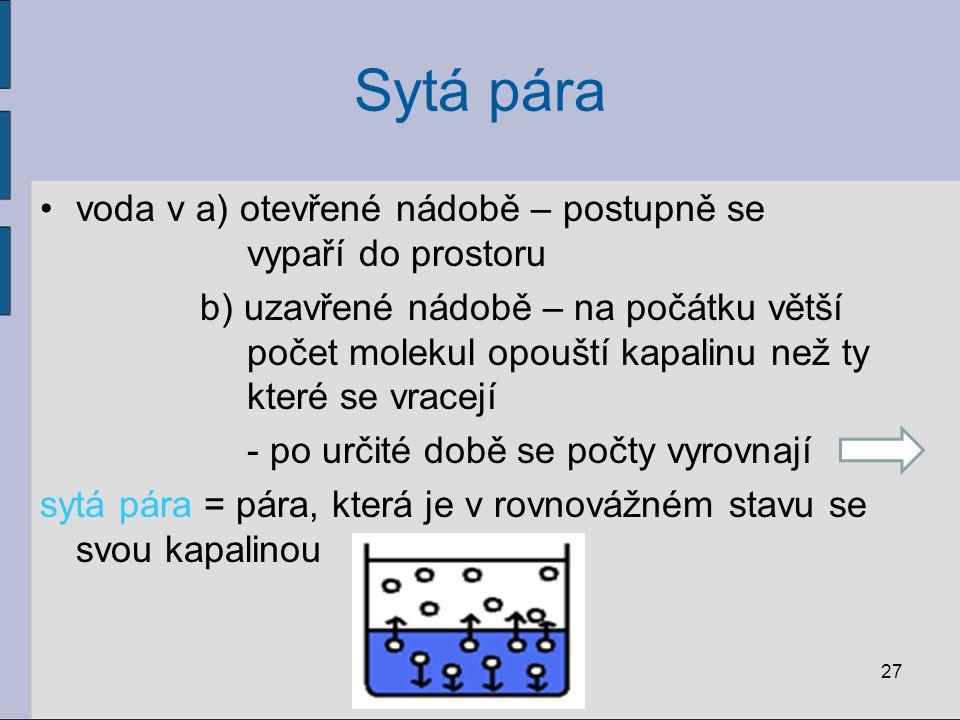 Sytá pára voda v a) otevřené nádobě – postupně se vypaří do prostoru b) uzavřené nádobě – na počátku větší počet molekul opouští kapalinu než ty které