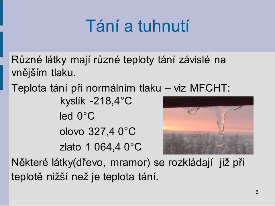 Různé látky mají různé teploty tání závislé na vnějším tlaku. Teplota tání při normálním tlaku – viz MFCHT: kyslík -218,4°C led 0°C olovo 327,4 0°C zl