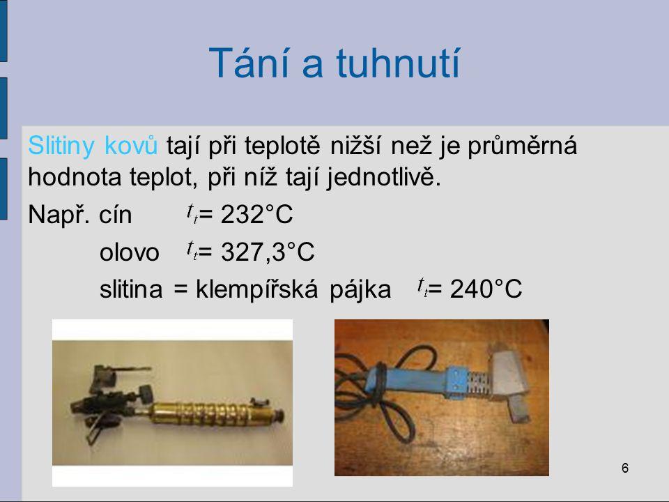 Tání a tuhnutí Slitiny kovů tají při teplotě nižší než je průměrná hodnota teplot, při níž tají jednotlivě. Např. cín = 232°C olovo = 327,3°C slitina