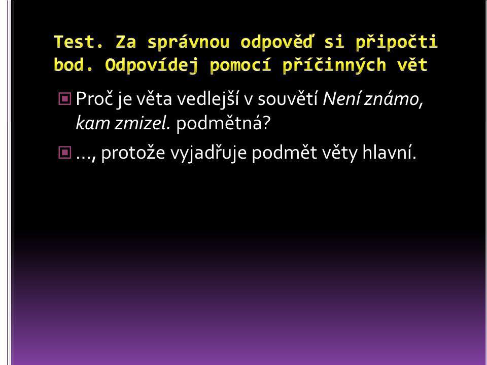 Proč je věta vedlejší v souvětí Není známo, kam zmizel. podmětná? …, protože vyjadřuje podmět věty hlavní.