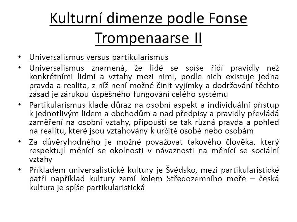 Kulturní dimenze podle Fonse Trompenaarse II Universalismus versus partikularismus Universalismus znamená, že lidé se spíše řídí pravidly než konkrétn
