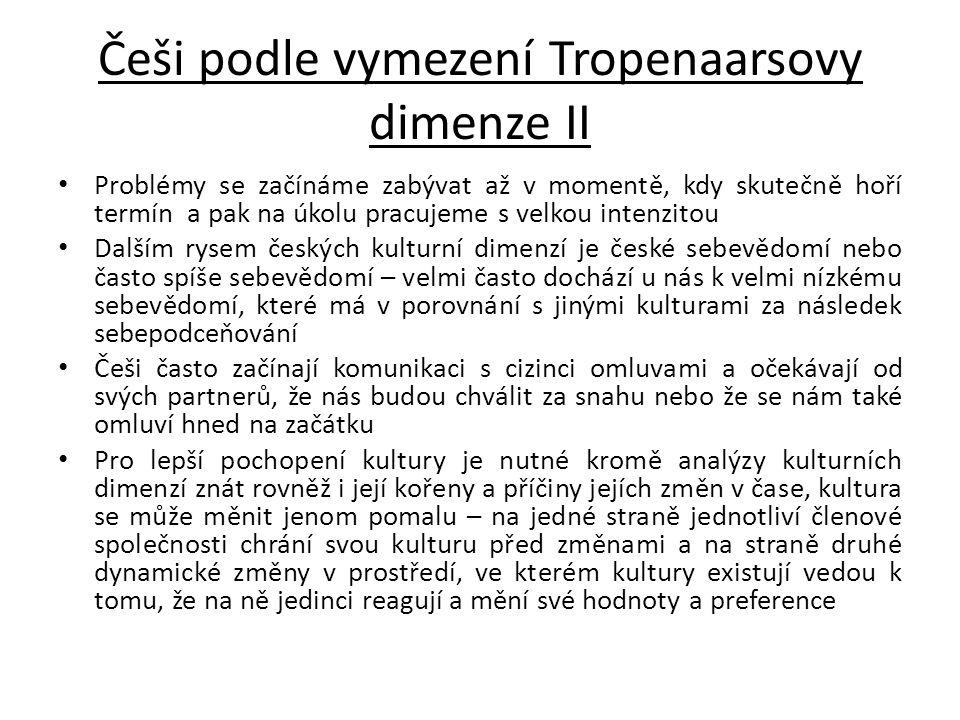 Češi podle vymezení Tropenaarsovy dimenze II Problémy se začínáme zabývat až v momentě, kdy skutečně hoří termín a pak na úkolu pracujeme s velkou int