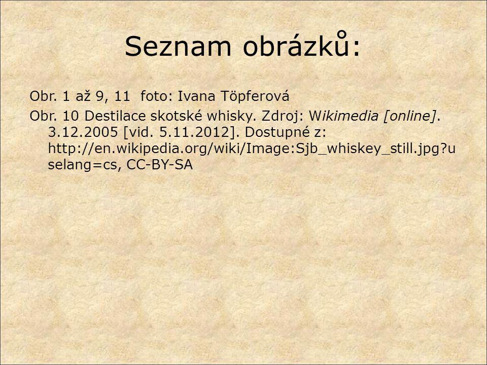 Seznam obrázků: Obr. 1 až 9, 11 foto: Ivana Töpferová Obr. 10 Destilace skotské whisky. Zdroj: Wikimedia [online]. 3.12.2005 [vid. 5.11.2012]. Dostupn