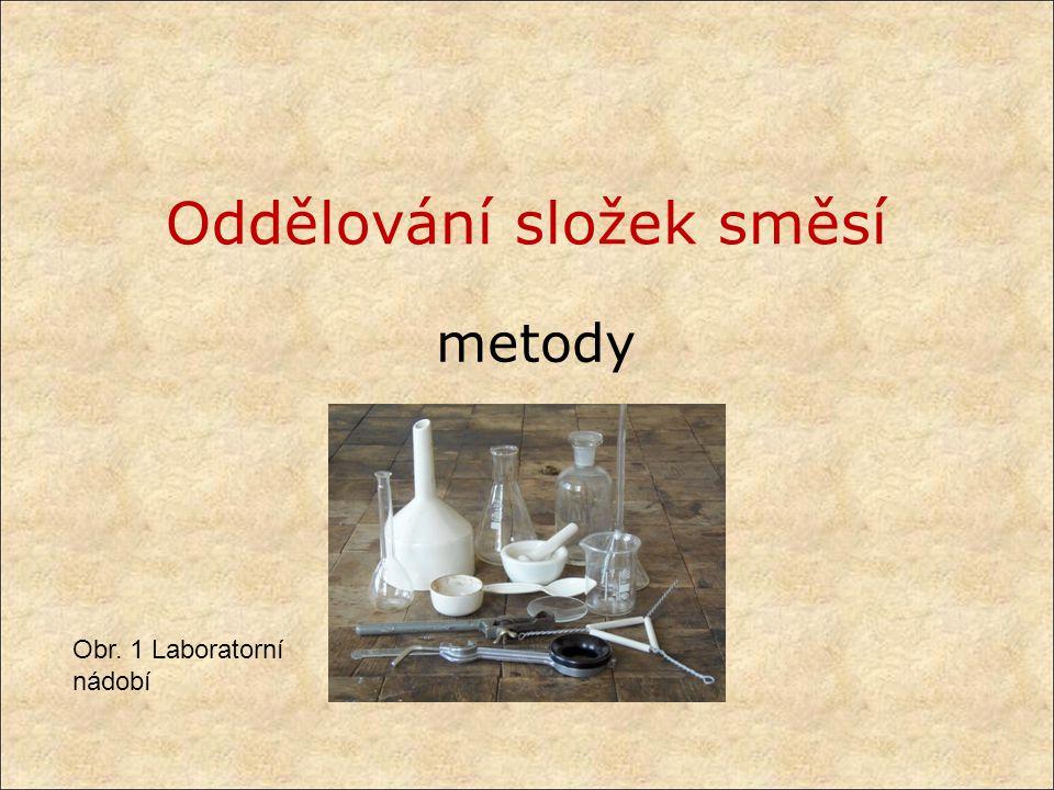 Oddělování složek směsí metody Obr. 1 Laboratorní nádobí