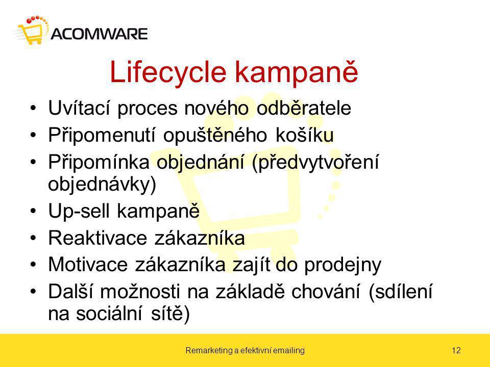 Lifecycle kampaně Uvítací proces nového odběratele Připomenutí opuštěného košíku Připomínka objednání (předvytvoření objednávky) Up-sell kampaně Reaktivace zákazníka Motivace zákazníka zajít do prodejny Další možnosti na základě chování (sdílení na sociální sítě) Remarketing a efektivní emailing12