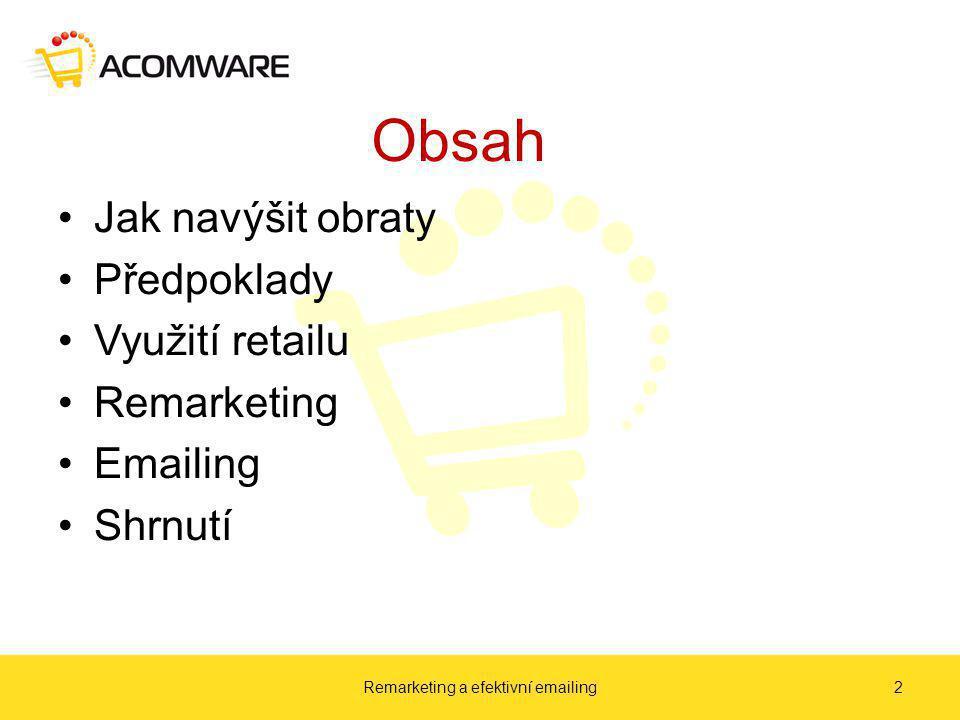 Obsah Jak navýšit obraty Předpoklady Využití retailu Remarketing Emailing Shrnutí Remarketing a efektivní emailing2