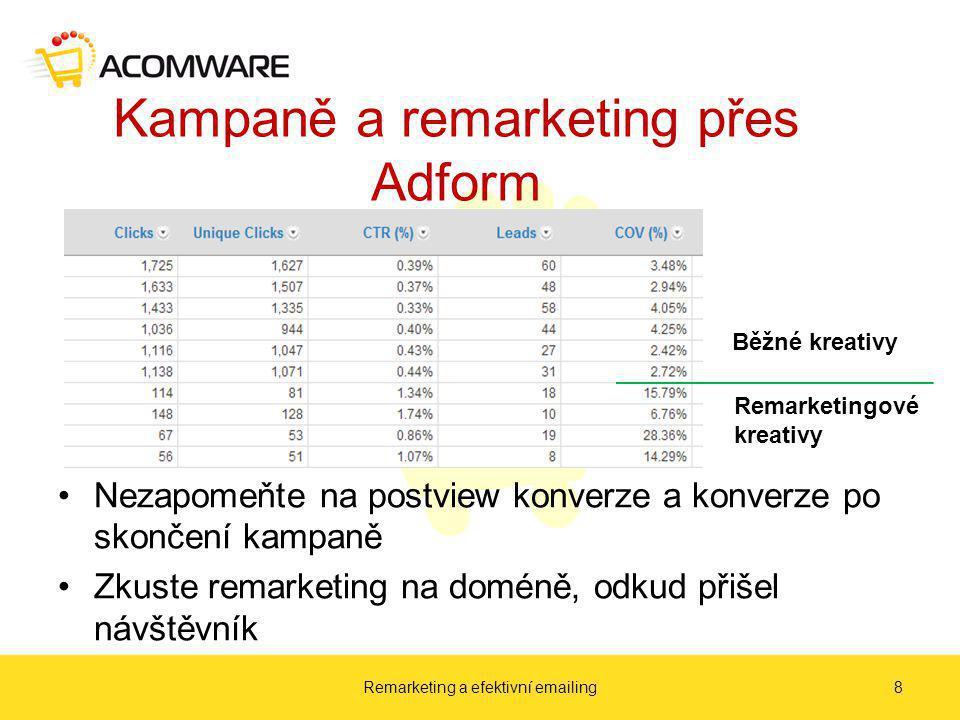 Kampaně a remarketing přes Adform Remarketing a efektivní emailing8 Běžné kreativy Remarketingové kreativy Nezapomeňte na postview konverze a konverze po skončení kampaně Zkuste remarketing na doméně, odkud přišel návštěvník