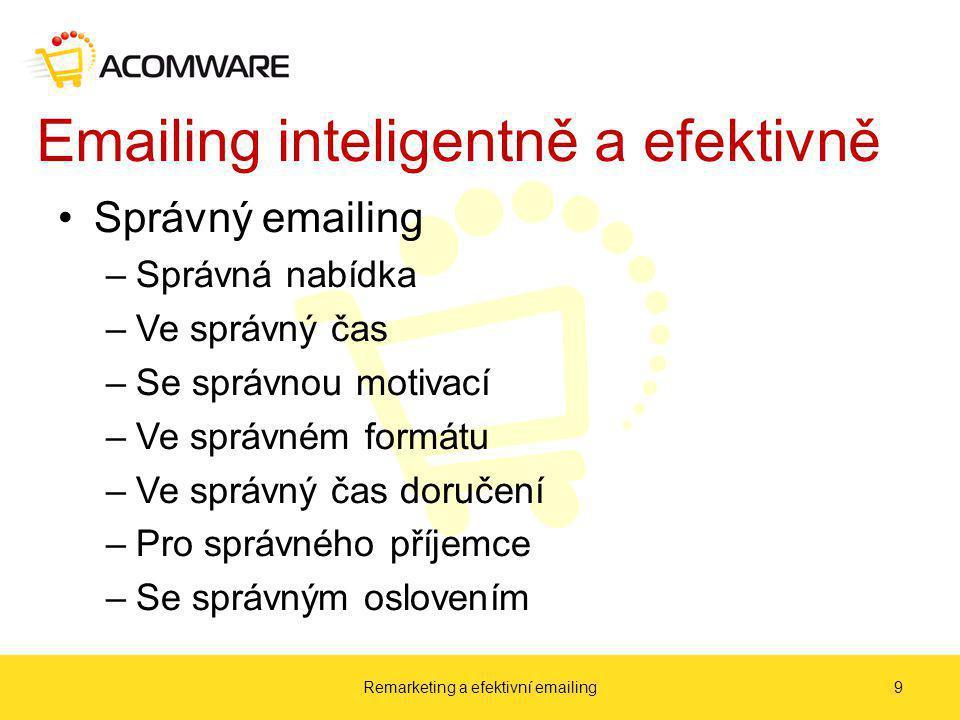 Emailing inteligentně a efektivně Správný emailing –Správná nabídka –Ve správný čas –Se správnou motivací –Ve správném formátu –Ve správný čas doručení –Pro správného příjemce –Se správným oslovením Remarketing a efektivní emailing9