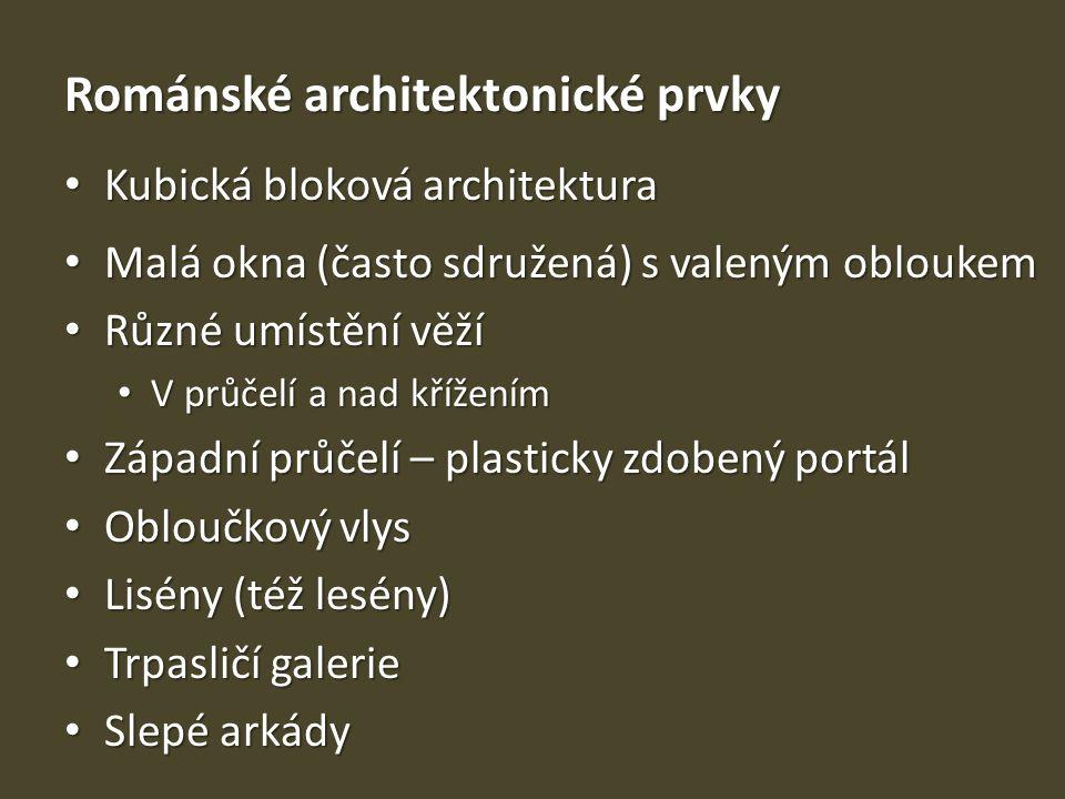 Románské architektonické prvky Kubická bloková architektura Kubická bloková architektura Malá okna (často sdružená) s valeným obloukem Malá okna (čast