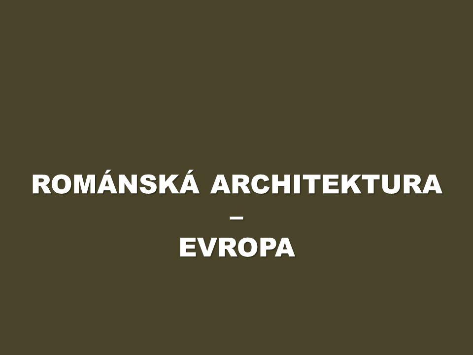 ROMÁNSKÁ ARCHITEKTURA – EVROPA
