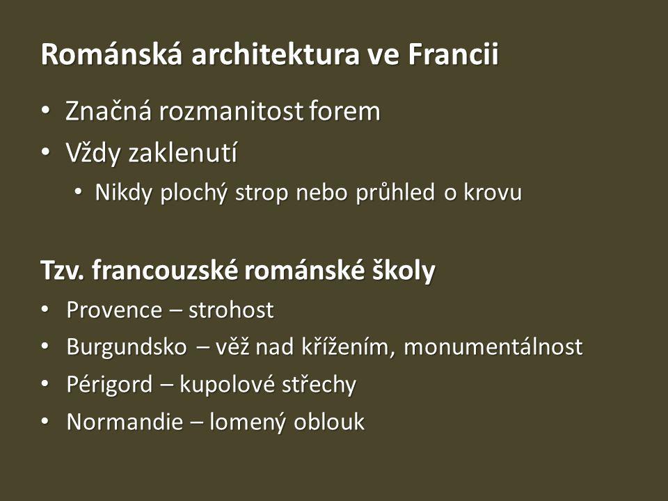 Románská architektura ve Francii Značná rozmanitost forem Značná rozmanitost forem Vždy zaklenutí Vždy zaklenutí Nikdy plochý strop nebo průhled o kro