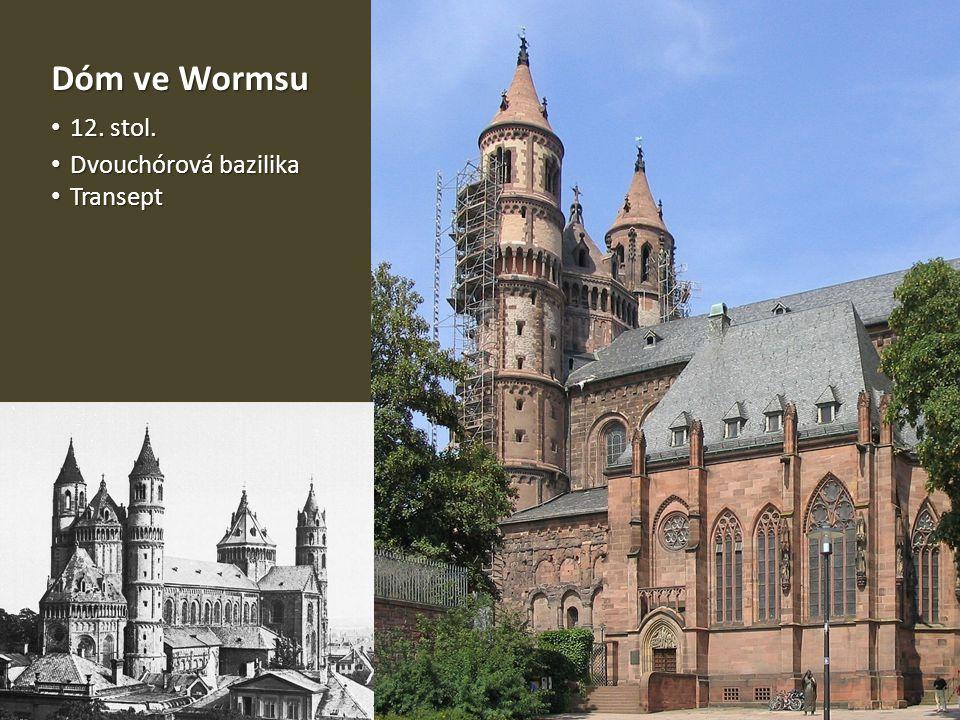 Dóm ve Wormsu 12. stol. 12. stol. Dvouchórová bazilika Dvouchórová bazilika Transept Transept