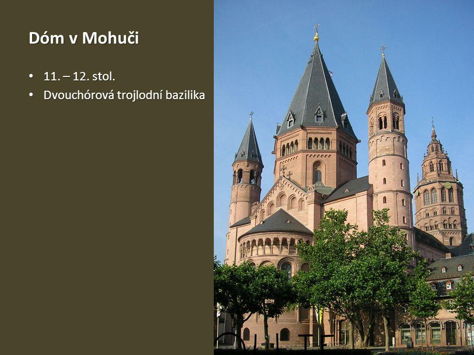 Dóm v Mohuči 11. – 12. stol. 11. – 12. stol. Dvouchórová trojlodní bazilika Dvouchórová trojlodní bazilika