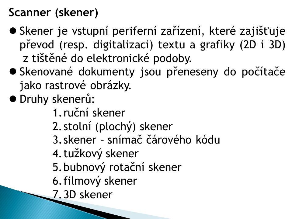 Scanner (skener) Skener je vstupní periferní zařízení, které zajišťuje převod (resp. digitalizaci) textu a grafiky (2D i 3D) z tištěné do elektronické
