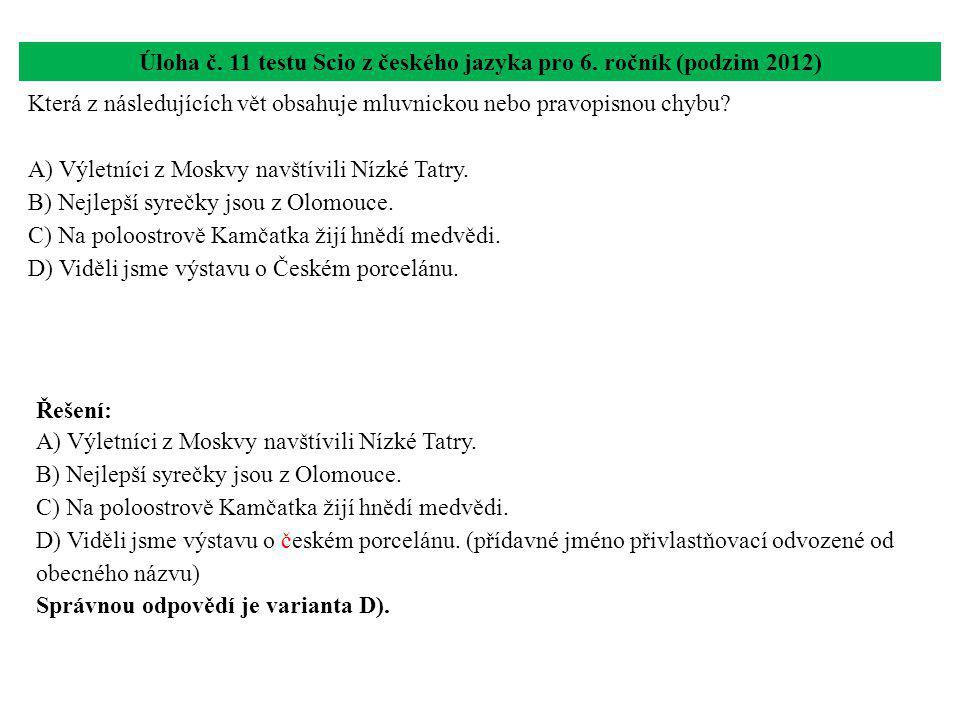 Úloha č. 11 testu Scio z českého jazyka pro 6. ročník (podzim 2012) Která z následujících vět obsahuje mluvnickou nebo pravopisnou chybu? A) Výletníci