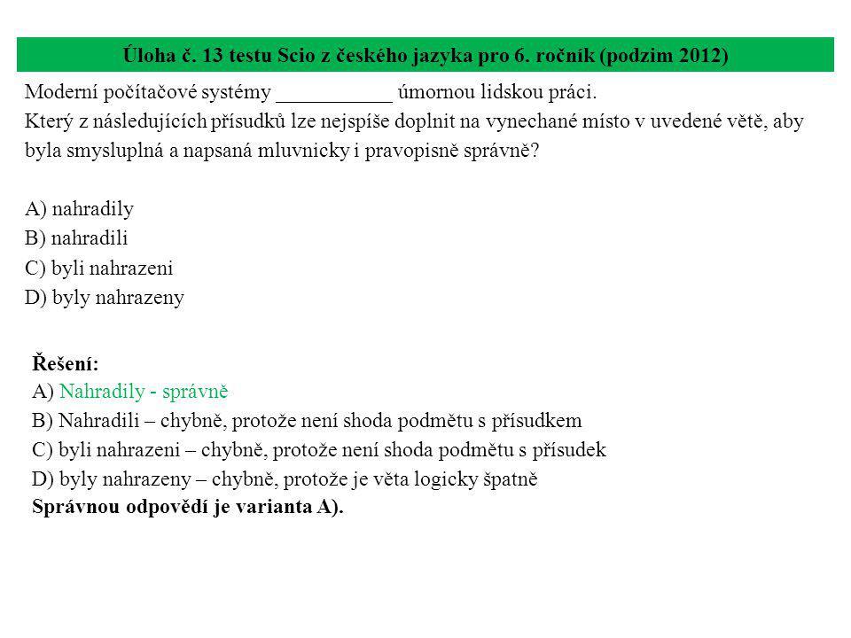 Úloha č. 13 testu Scio z českého jazyka pro 6. ročník (podzim 2012) Moderní počítačové systémy ___________ úmornou lidskou práci. Který z následujícíc
