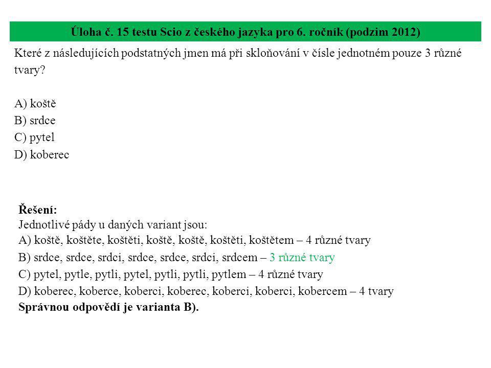 Úloha č. 15 testu Scio z českého jazyka pro 6. ročník (podzim 2012) Které z následujících podstatných jmen má při skloňování v čísle jednotném pouze 3