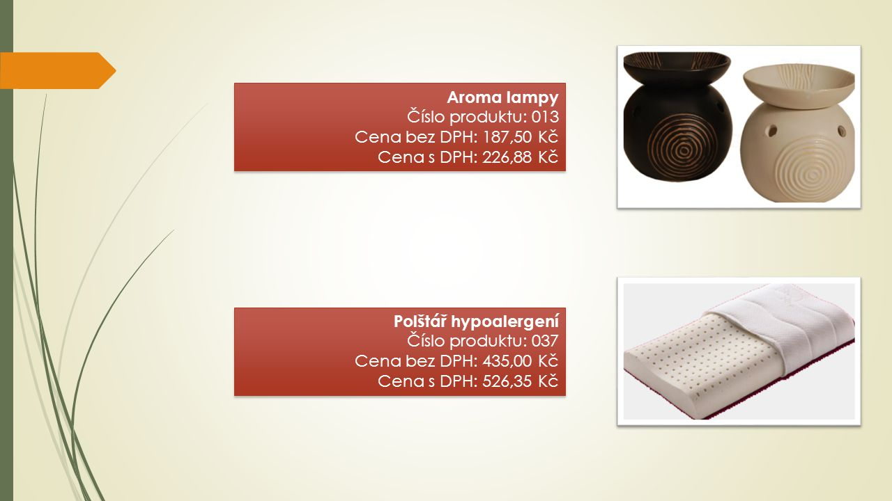 Aroma lampy Číslo produktu: 013 Cena bez DPH: 187,50 Kč Cena s DPH: 226,88 Kč Aroma lampy Číslo produktu: 013 Cena bez DPH: 187,50 Kč Cena s DPH: 226,