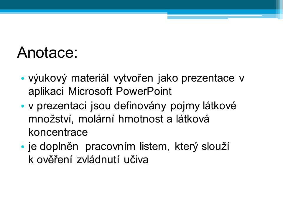 výukový materiál vytvořen jako prezentace v aplikaci Microsoft PowerPoint v prezentaci jsou definovány pojmy látkové množství, molární hmotnost a látk