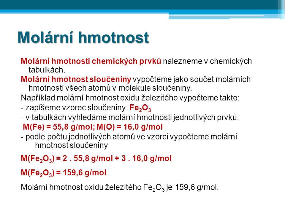 Molární hmotnost Molární hmotnosti chemických prvků nalezneme v chemických tabulkách. Molární hmotnost sloučeniny vypočteme jako součet molárních hmot
