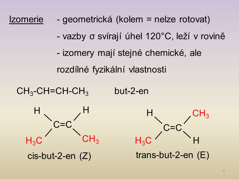 4 Izomerie- geometrická (kolem = nelze rotovat) - vazby σ svírají úhel 120°C, leží v rovině - izomery mají stejné chemické, ale rozdílné fyzikální vlastnosti CH 3 -CH=CH-CH 3 but-2-en C=C CH 3 H H H3CH3C C=C CH 3 H HH3CH3C cis-but-2-en (Z) trans-but-2-en (E)