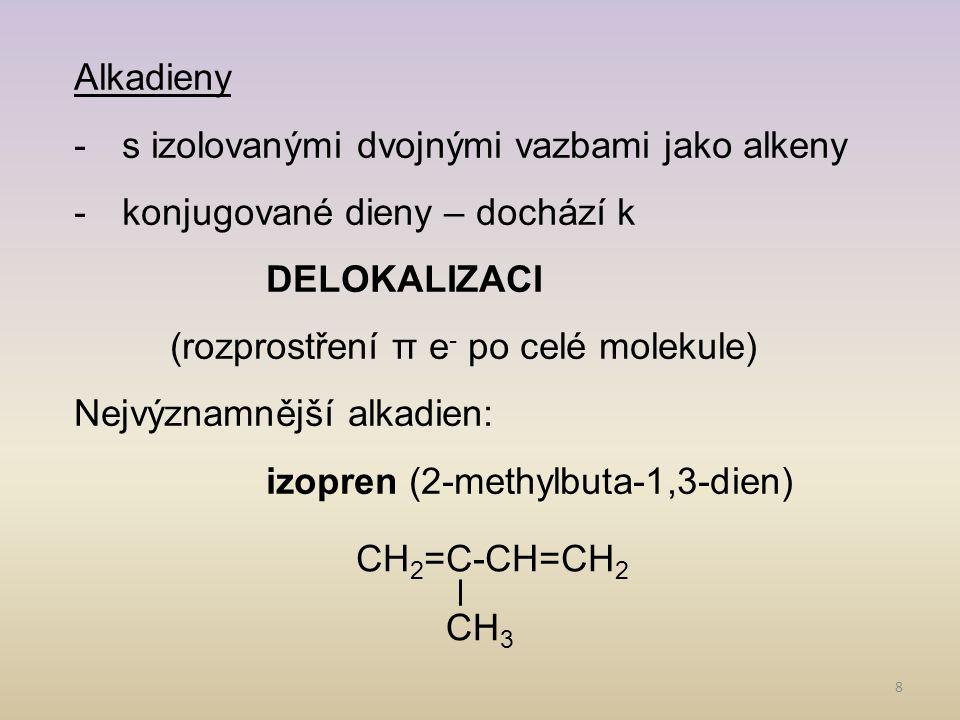 9 Izopren (2-methylbuta-1,3-dien) - monomer přírodního kaučuku - má výborné elektroizolační vlastnosti - struktura je známa od roku 1860 - syntetický kaučuk je buta-1,3-dien - dále se zpracovávají vulkanizací (hnětení se sírou za tepla) výrobek tak získá větší elasticitu